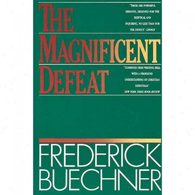 The Magnificent Defrat By Frederick Buechner, Iqbn 006061174x
