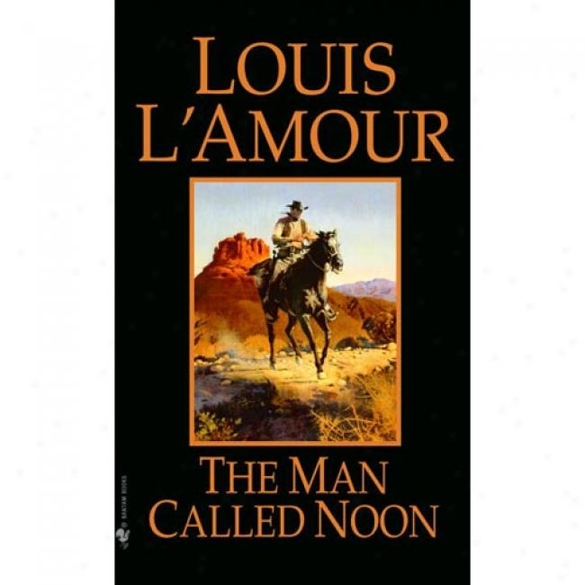 The Man Called Noon Near to Louiis L'amou, Isbn 0553247530