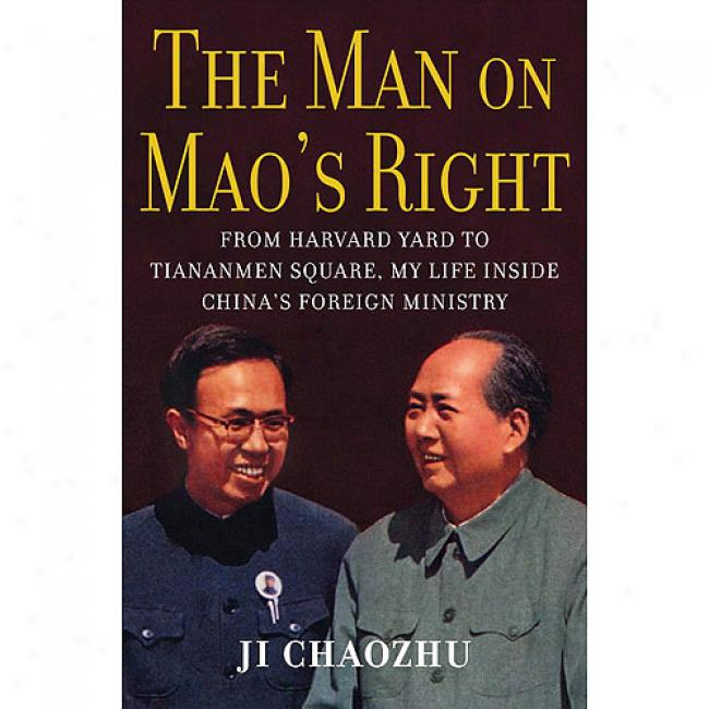 The Man Forward Mao's Right: From Harvvard Yard To Tiananmen Square, My Life Inside China's Alien Ministry