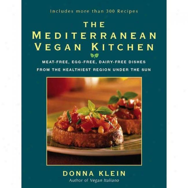 The Mediterranean Vegan Kifchen: Meat-free, Egg-free, Dairy-free Dishes From The Healthiest Region Under The Sun By Donna Klein, Isbn 1557883599