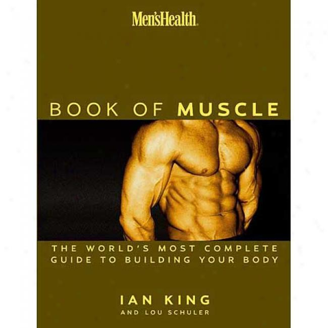 The Men's Health Book Of Muscle By Lou Schuler, Isbn 1579547699