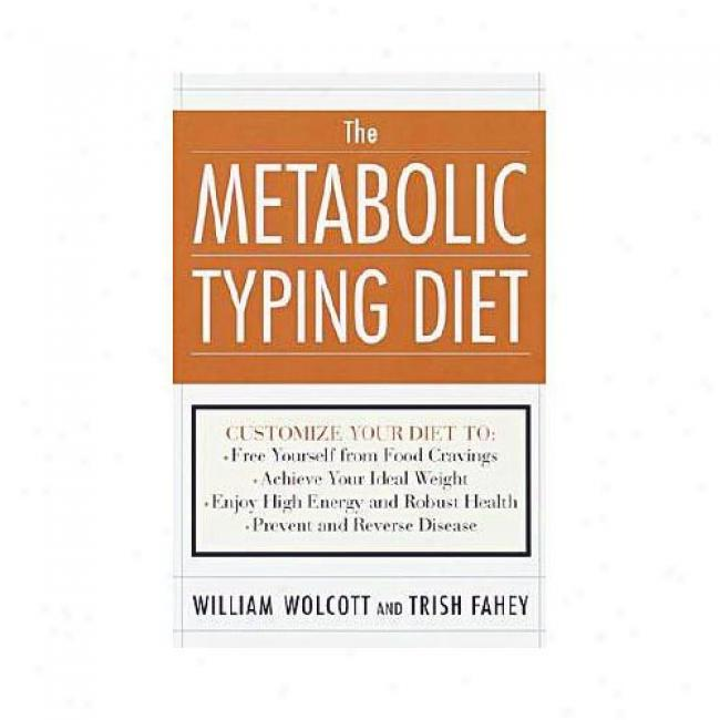 The Metabolic Typing Diet: The Ultimate Guide To: Permanent Importance Loss, Optimum Health, Preventing Andreversing Disease, Staying Young At Any Ag By William Linz Wolcott, Isbn 0767905644