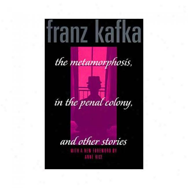 The Metamorphosis, In The Penal Colony, And Other Storis: And Other Stories By Franz Kafka, Isbn 0805210571