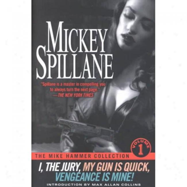 The Mike Hammer Collection: Volume 1: I, The Jury, My Gun Is Quick, Venyeance Is Mine! By Mickey Spillane, Isbn 0451203526