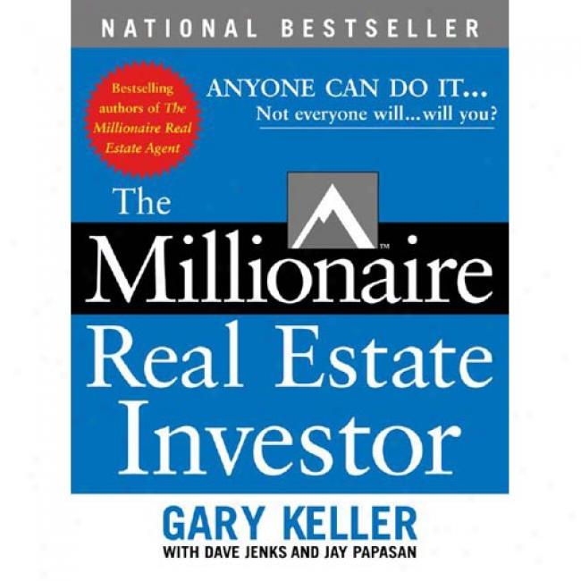 The Millionaire Real Estate Investor: Anyone Can Complete It--not Everyone Will