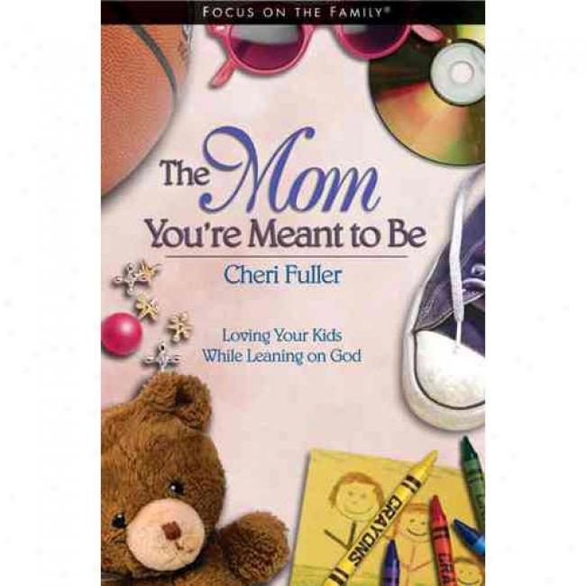 The Mom You're Meant To Be By Cheri Fuller, Isbn 1589971329
