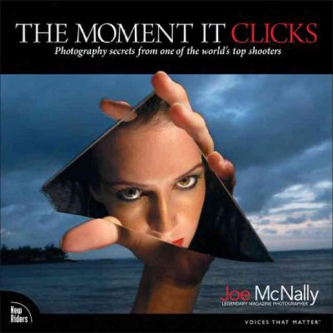 The Moment It Clicks: Photography Secrets From One Of The World's Top Shoters