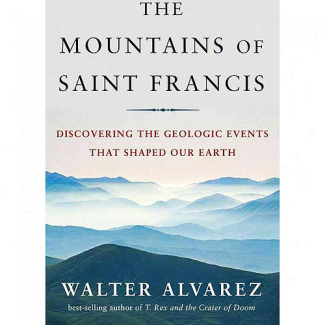 The Mountains Of St. Francis: Discovering The Geologic Events That Shaped Our Earth