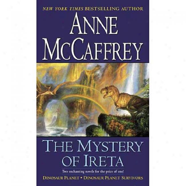 The Mystery Of Ireta: Dinosaur Planet & Dinosaur Planet Survivors By Anne Mccaffrey, Isbn 0345467213
