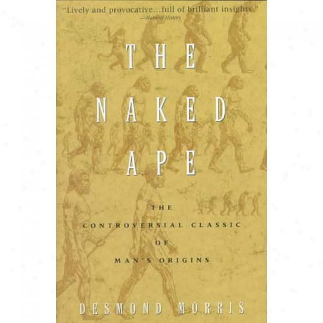 The Naked Mimic : A Zoologist's Study Of The Human Animal By Desmond Morris, Isbn 0385334303