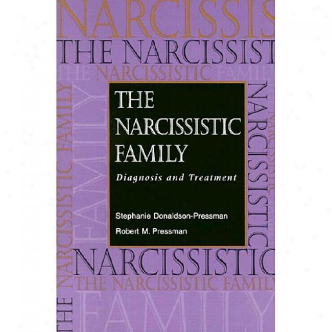 The Narcissistic Family: Diagnosis And Treatment By Stephanie Donaldson-pressman, Isbn 0787908703