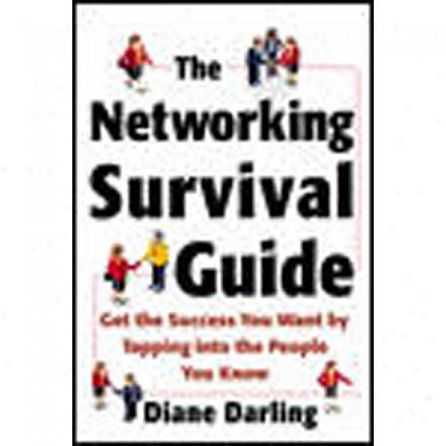 The Networking Survival Guide: Get The Success You Want By Tapping Into The People You Know By Diane Darling, Isbn 0071409998
