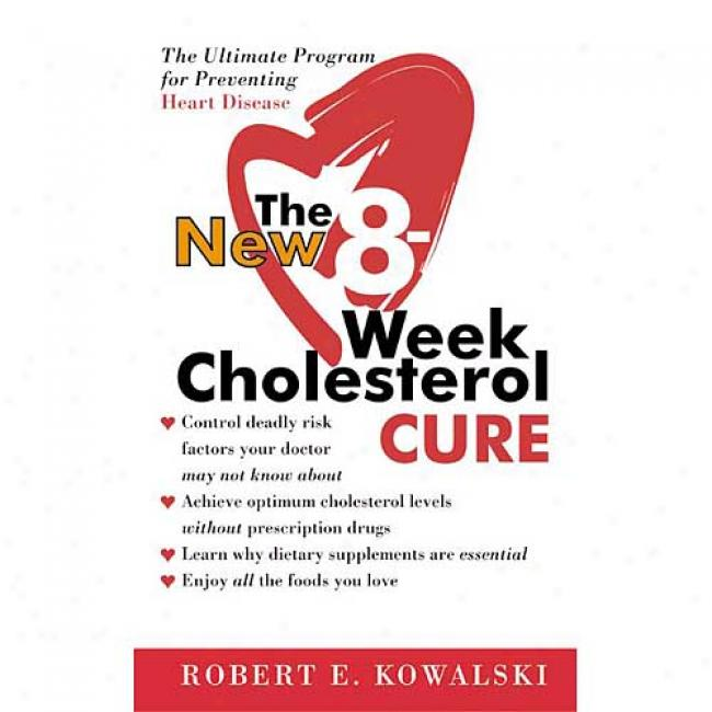 The New 8-week Cholesterol Cure By Robert E. Kowalski, Isbn 0060564601