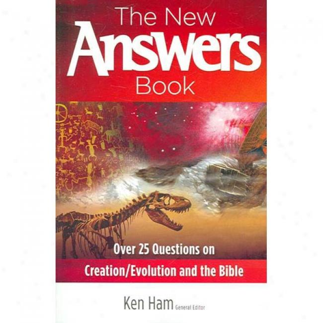 The New Ansqers Book: Over 25 Questions On Creation/evolution And The Bible