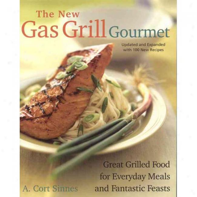 The New Gas Grill Gourmet, Updaed And Expanded: Great Grilled Food For Everyday Meals And Whimsical Feasts