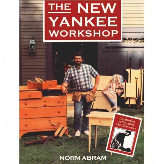 The New Yankee Workshop By Norm Abram, Isbn 0316004545