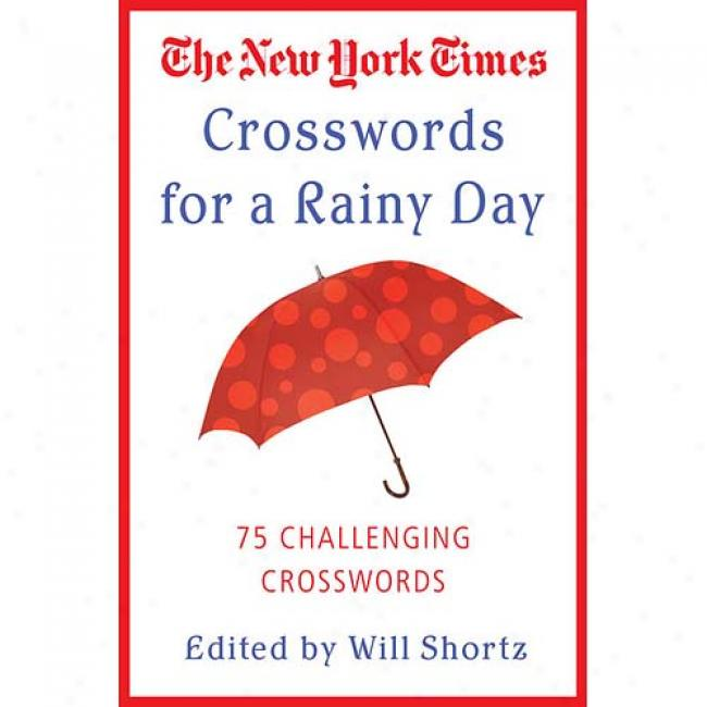 The New York Times Crosswords For A Rainy Day: 75 Challenging Crowswords