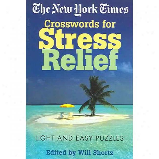The New York Times Crosswords For Stress Relief: Light And Easy Puzzlrs