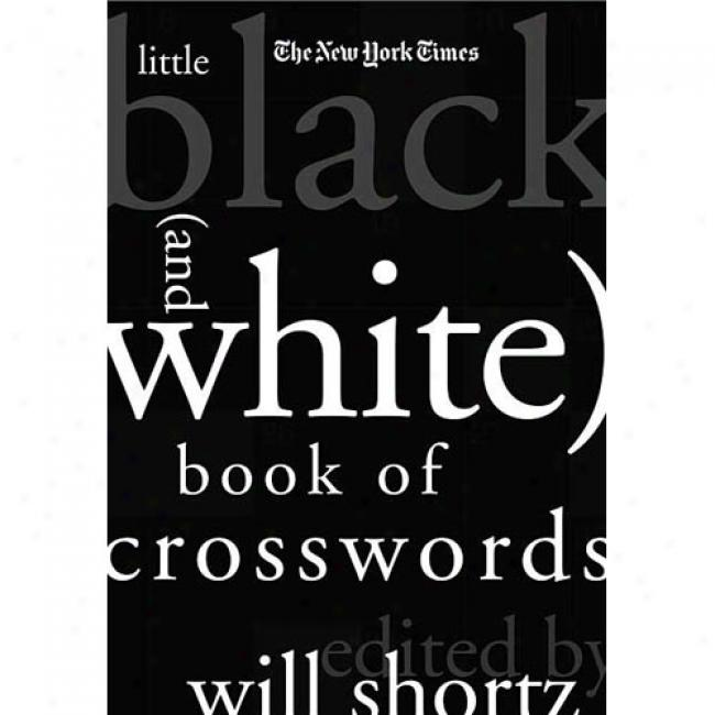 The New York Times Little Black (and White)B ook Of Crosswords