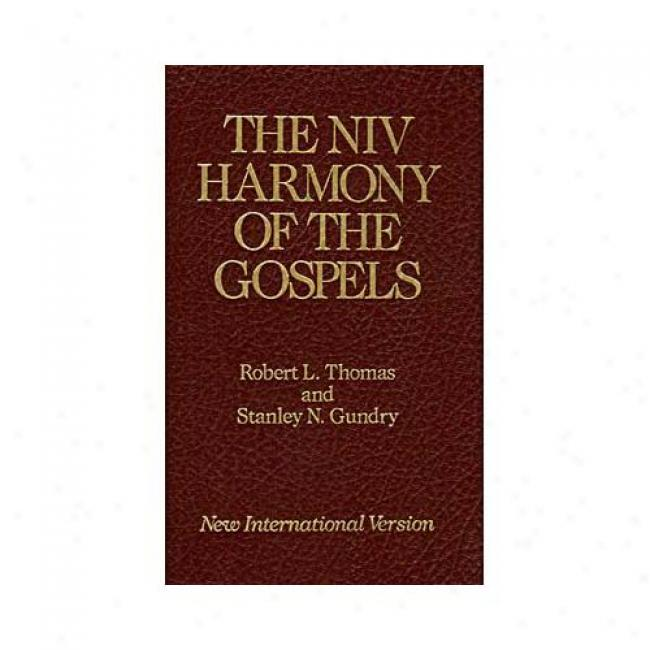The Niv Harmony Of The Gospels: With Explanations An Essays, Using TheT ext Of The New International Versiob: A Revised Edition Of The John Broadus A By Stanley N. Gundry, Isbn 0060635231