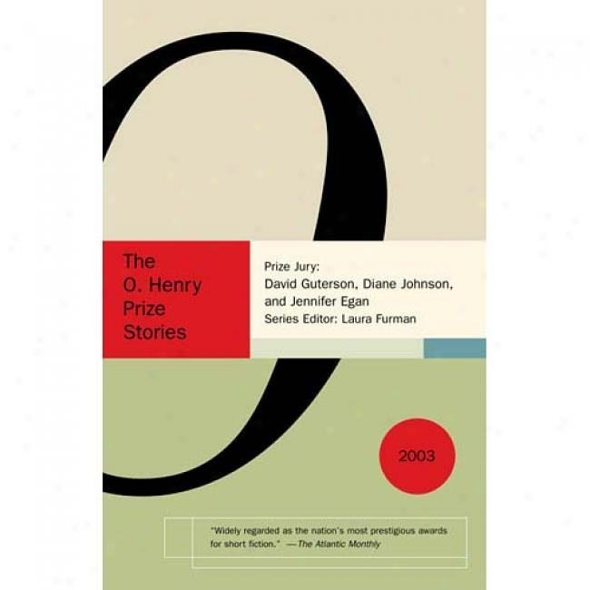 The O. Henry Prize Stories 2003 By Laura Furma,n Isbn 1400031311