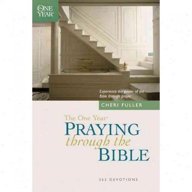 The One Year Book Of Praying Through The Bibl By Cheri Fuller, Isbn 0842361782