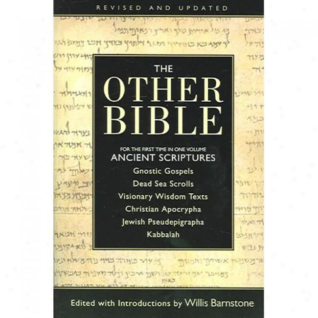 The Other Bible: Jewish Pseudepigrapha/christjan Apocrypha/gnostic Scriptures/kabbalah/dead Sea Scrolls
