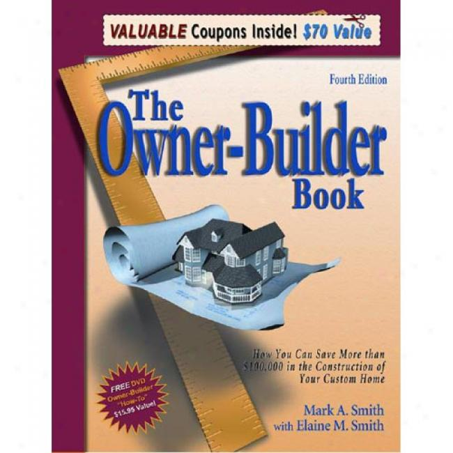 The Owner-builder Book: How You Be able to Save More Than $100,000 In The Construction Of Your Custom Home