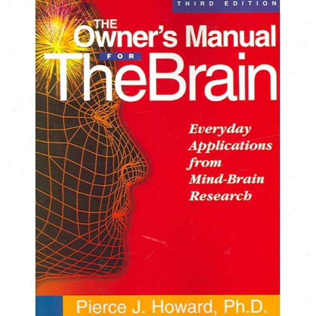The Owner's Manual For The Brain: Everyday Applications From Mind-brain Investigation