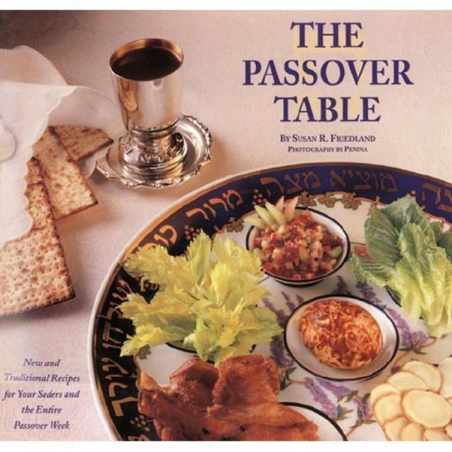 The Passover Table: New And Traditional Recipes For Your Seders And The Entire Passover Week By Susan R. Friedland, Isbn 0060950269