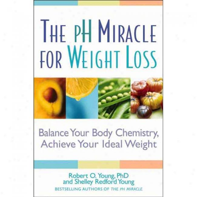 The Ph Miracle For Weight Loss: Balance Your Body Chemistry, Achieve Your Ieal Weight