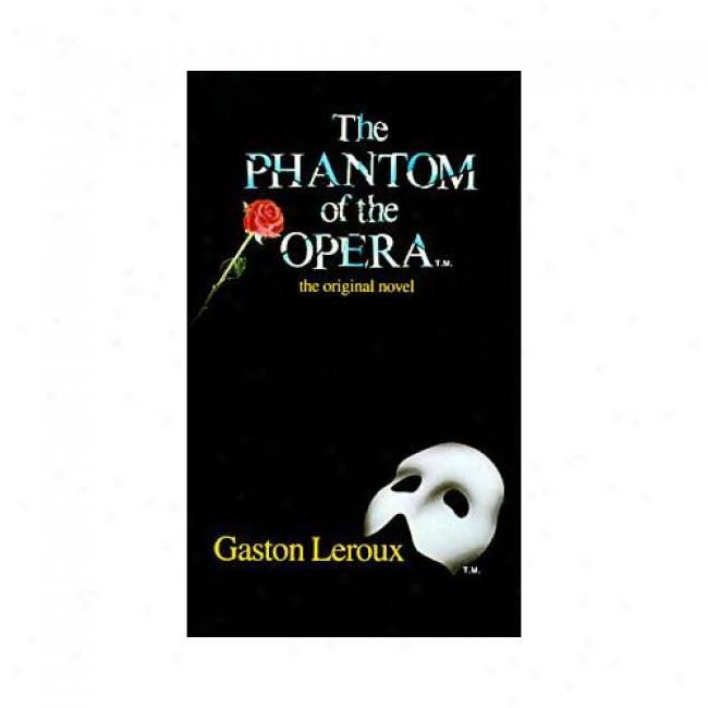 The Phantom Of The Opera: The Original Novel By Gaston Leroux, Isbn 00608099248