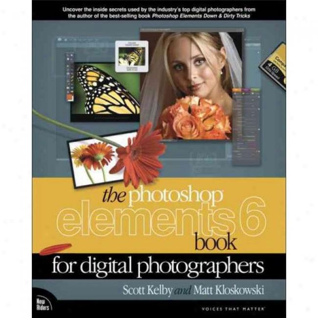 The Photoshop Elements 6 Book For Digital Photograpjers
