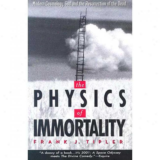 The Physics Of Immortality: Modern Cosmology, Go,d And The Resurrection Of The Dead By Frank J. Tipler, Isbn 0385467990