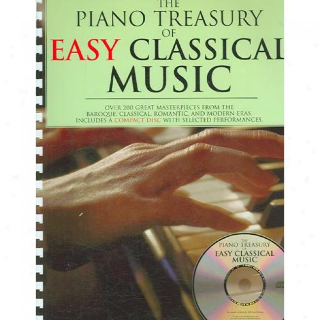 The Piano Treasury Of Easy Classical Melody: More than 200 Sumptuous Masterpieces From The Baroque, Classical, Romantic, And Modeen Eras [with Cd]