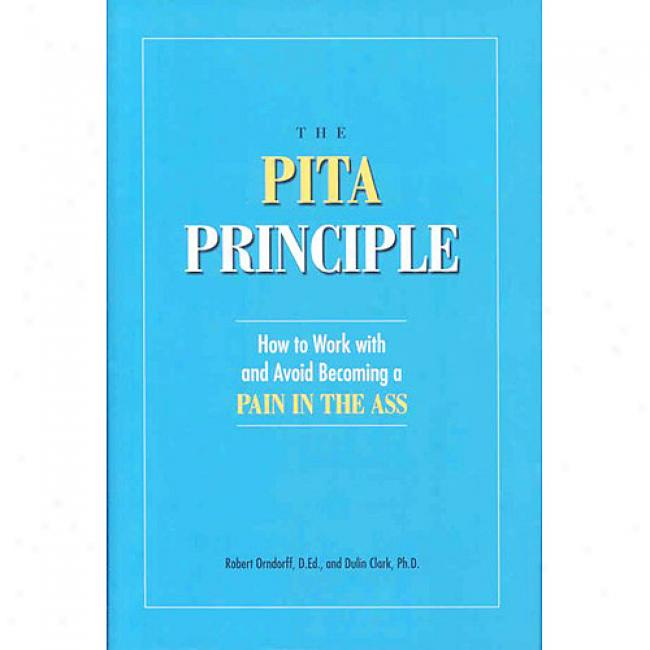 The Pita Principle: How To Work With And Avoid Becoming A Pain In The Ass