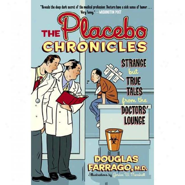 The Placebo Chronicles: Strange But True Tales From The Doctor's Lounge