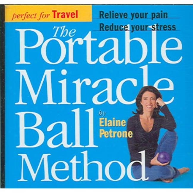 The Portable Marvel Ball Method: Relieve Your Pain, Reduce Your Stress [with Mini Miracle Ball And Mesh Carrying Bag]