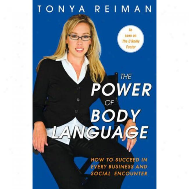 The Power Of Body Style: How To Succeed In Every Business And Social Encounter