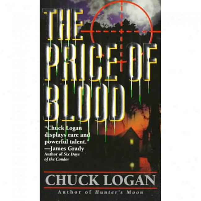 The Price Of Blood By Chuck Logan, Isbn 0061096229