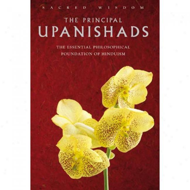 The Principal Upanishads: The Essential Philos0phical Establishment Of Hinduism