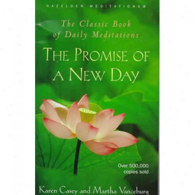 The Promise Of A New Day: A Book Of Diurnal Meditations By Karen Casey, Isbn 0062552686