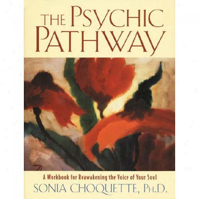 The Psychic Path: A Workbook For Reawakening The Voice Of Yoru Ardor By Sonia Choquette, Isbn 0517884070