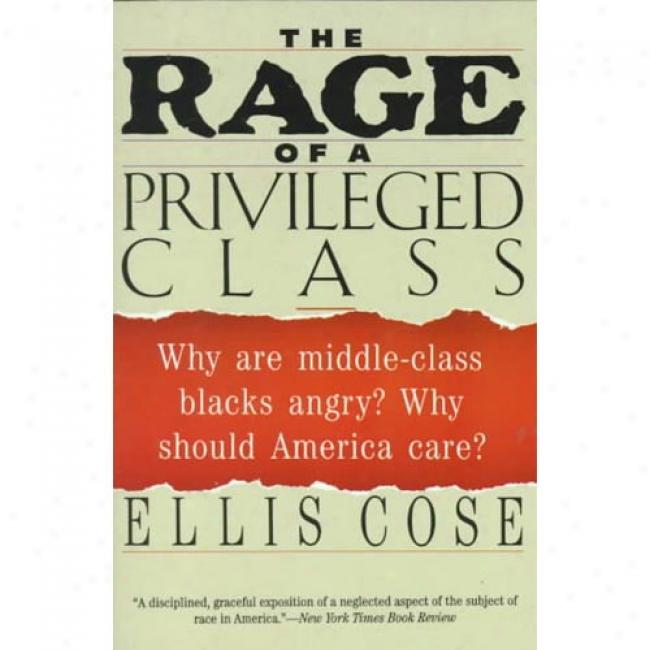 The Rage Of A Privileged Class In proportion to Ellis Cose, Isbn 0060925949