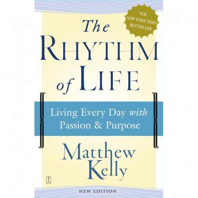 The Rhythm Of Life: Living Every Day With Passion And Purposr