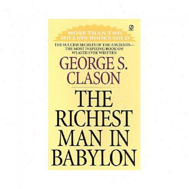 The Richest Man In Babylon By George S. Clason, Isbn 0451205367