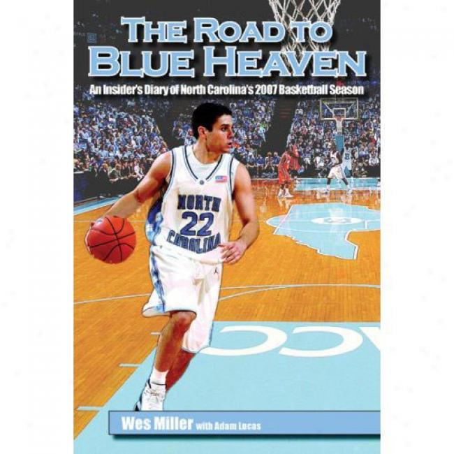 The Road To Blue Heaven: An Insider's Journal Of North Carolina's 2007 Basketball Season