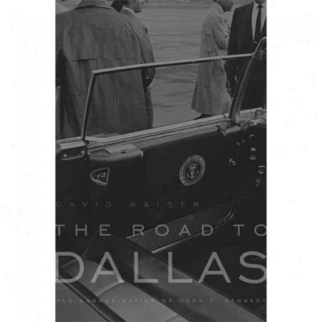 The Road To Dallas: The Assassihtion Of John F. Kennedy