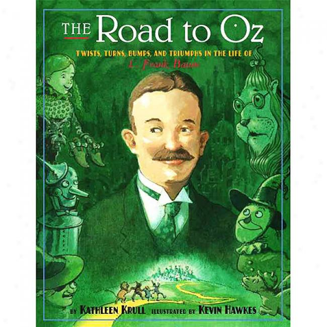 The Road To Oz: Twists, Turns, Bumps, And Triumphs In Tne Life Of L. Frank Baum