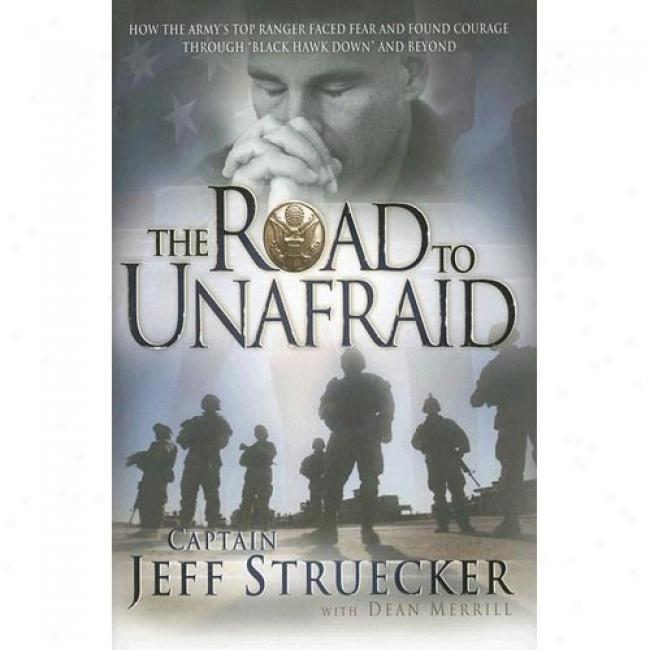 The Road To Unafraid: In what manner The Army's Top Ranger Faced Fear And Found Courabe Through